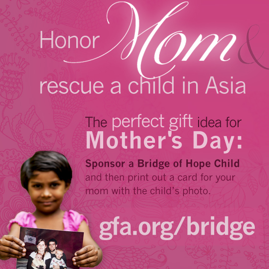 mothers day, Gospel for Asia's Bridge of Hope, gospel for asia, bridge of hope